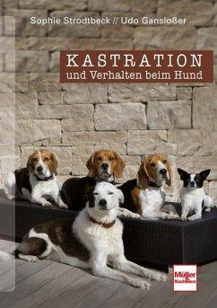Kastration und Verhalten beim Hund - Eine Entscheidungshilfe - Gansloßer, Udo; Strodtbeck, Sophie