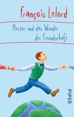 Hector und das Wunder der Freundschaft / Hector Bd.5 - Lelord, François