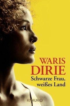 Schwarze Frau, weißes Land - Dirie, Waris