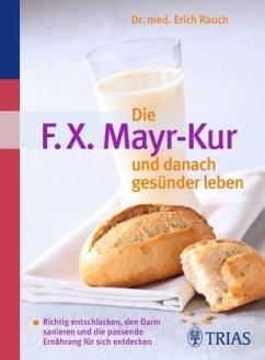 Die F.X. Mayr-Kur und danach gesünder leben - Rauch, Erich