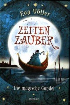 Die magische Gondel / Zeitenzauber Bd.1 - Völler, Eva