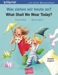 Was ziehen wir heute an? What Shall We Wear Today? - Böse, Susanne; Specht, Myriam