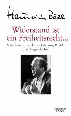 Widerstand ist ein Freiheitsrecht - Böll, Heinrich