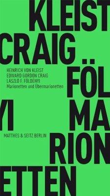 Marionetten und Übermarionetten - Kleist, Heinrich von;Craig, Edward G.;Földényi, László F.