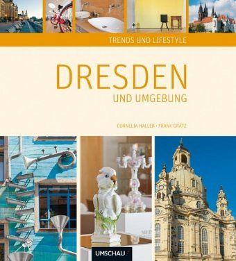 Trends und Lifestyle Dresden und Umgebung - Haller, Cornelia; Grätz, Frank