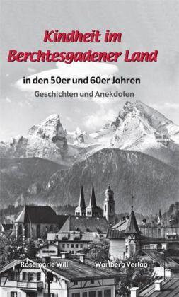kindheit im berchtesgadener land in den 50er und 60er jahren von rosemarie will portofrei bei. Black Bedroom Furniture Sets. Home Design Ideas