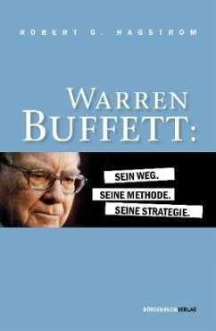 Warren Buffett: Sein Weg. Seine Methode. Seine Strategie. - Hagstrom, Robert G.