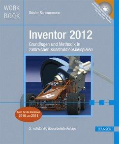 Inventor 2012 - Grundlagen und Methodik in zahlreichen Konstruktionsbeispielen - Scheuermann, Günter