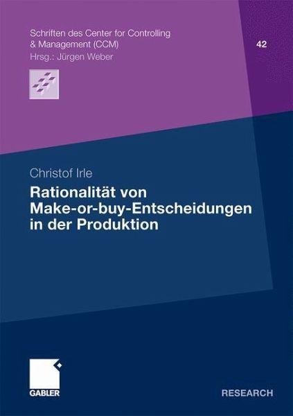 rationalit t von make or buy entscheidungen in der produktion von christof irle fachbuch. Black Bedroom Furniture Sets. Home Design Ideas
