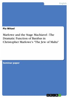 Marlowe and the Stage Machiavel - The Dramatic Function of Barabas in Christopher Marlowe's