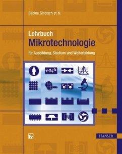 Lehrbuch Mikrotechnologie für Ausbildung, Studi...