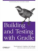 Building and Testing with Gradle: Understanding Next-Generation Builds