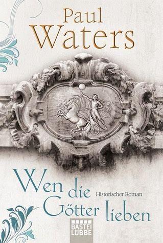 Wen die Götter lieben - Waters, Paul