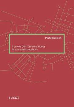 Grammatikübungsbuch Portugiesisch - Döll, Cornelia; Hundt, Christine