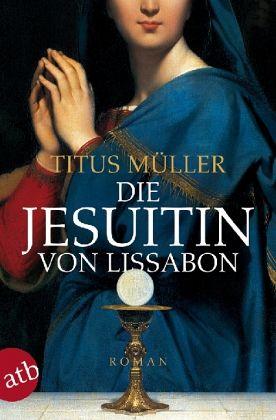 Die Jesuitin von Lissabon - Müller, Titus