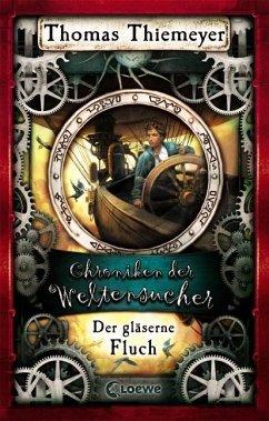 Der gläserne Fluch / Chroniken der Weltensucher Bd.3 - Thiemeyer, Thomas