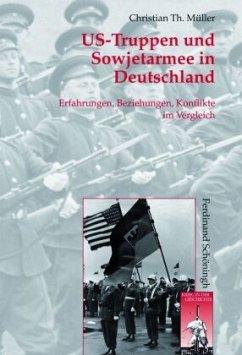 US-Truppen und Sowjetarmee in Deutschland - Müller, Christian Th.
