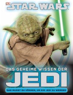 STAR WARS - Das geheime Wissen der Jedi - Dowsett, Elizabeth; Last, Shari