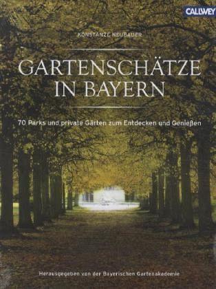 Gartenschätze in Bayern - Neubauer, Konstanze