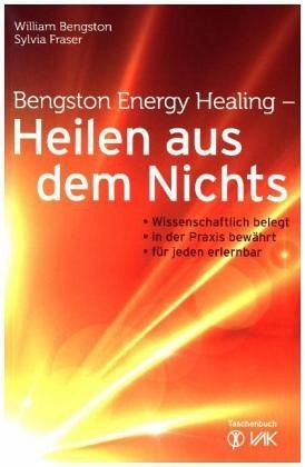 Bengston Energy Healing - Heilen aus dem Nichts - Bengston, William; Fraser, Sylvia