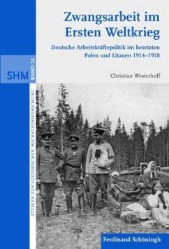 Zwangsarbeit im Ersten Weltkrieg - Westerhoff, Christian