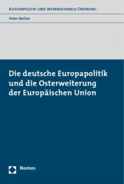 Die deutsche Europapolitik und die Osterweiterung der Europäischen Union - Becker, Peter