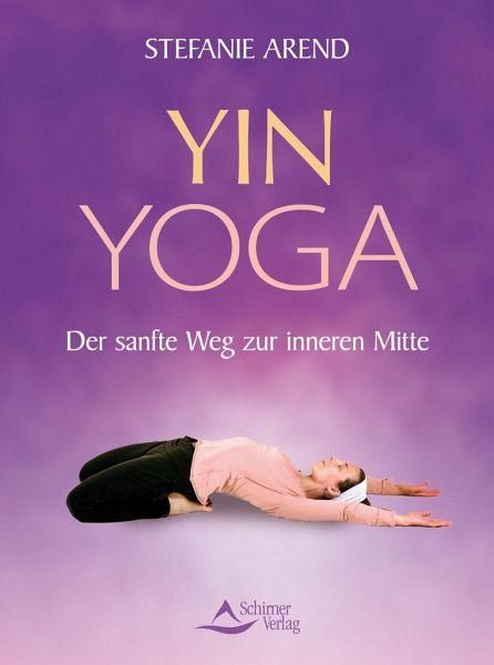 Yin Yoga Von Stefanie Arend Portofrei Bei Bucher De Bestellen