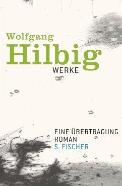 Eine Übertragung / Wolfgang Hilbig Werke Bd.4 - Hilbig, Wolfgang