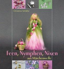 Feen, Nymphen, Nixen aus Märchenwolle - Schäfer, Christine