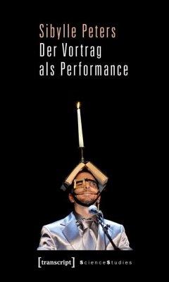 Der Vortrag als Performance - Peters, Sibylle
