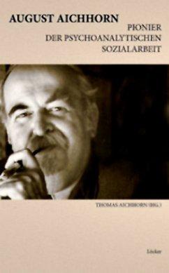 August Aichhorn, Pionier der psychoanalytischen...