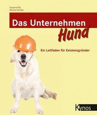 Das Unternehmen Hund - Pilz, Susanne; Schöps, Martina