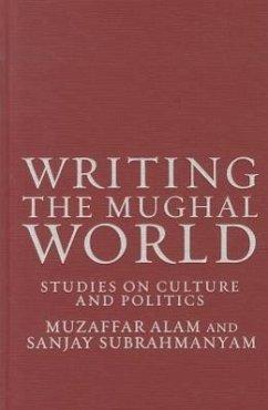 Writing the Mughal World: Studies on Culture and Politics - Subrahmanyam, Sanjay