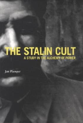 The Stalin Cult: A Study in the Alchemy of Power - Plamper, Jan
