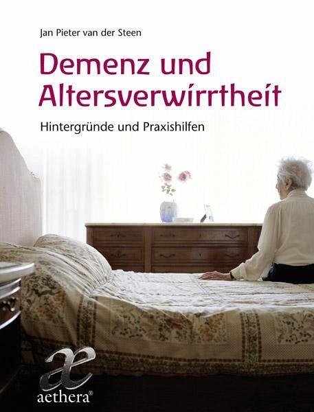Demenz und Altersverwirrtheit - Steen, Jan Pieter van der