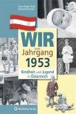 Kindheit und Jugend in Österreich. Wir vom Jahrgang 1953