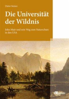 Die Universität der Wildnis - Steiner, Dieter