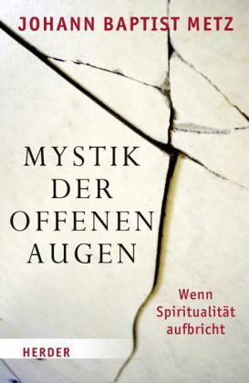 Mystik der offenen Augen - Metz, Johann B.