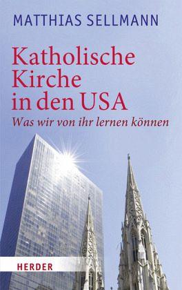 Katholische Kirche in den USA - Sellmann, Matthias