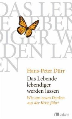 Das Lebende lebendiger werden lassen - Dürr, Hans-Peter