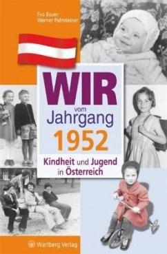 Wir vom Jahrgang 1952 - Kindheit und Jugend in Österreich - Bauer, Eva; Palnsteiner, Werner