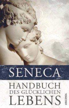 Handbuch des glücklichen Lebens - Seneca