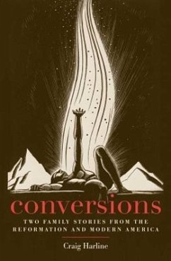 Conversions: Two Family Stories from the Reformation and Modern America - Harline, Craig