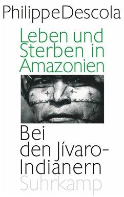 Leben und Sterben in Amazonien - Descola, Philippe
