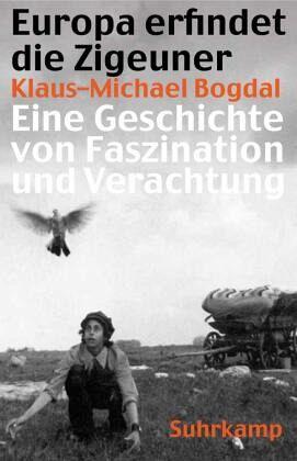 Europa erfindet die Zigeuner - Bogdal, Klaus-Michael