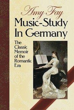 Music-Study in Germany: The Classic Memoir of the Romantic Era