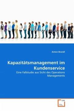 Kapazitätsmanagement im Kundenservice - Brandl, Anton