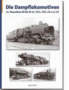 Die Dampflokomotiven der Baureihen 50 bis 53 de...