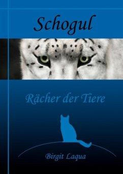 Schogul, Rächer der Tiere - Laqua, Birgit