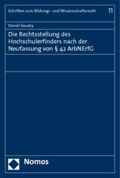 Die Rechtsstellung des Hochschulerfinders nach der Neufassung von § 42 ArbNErfG - Soudry, Daniel